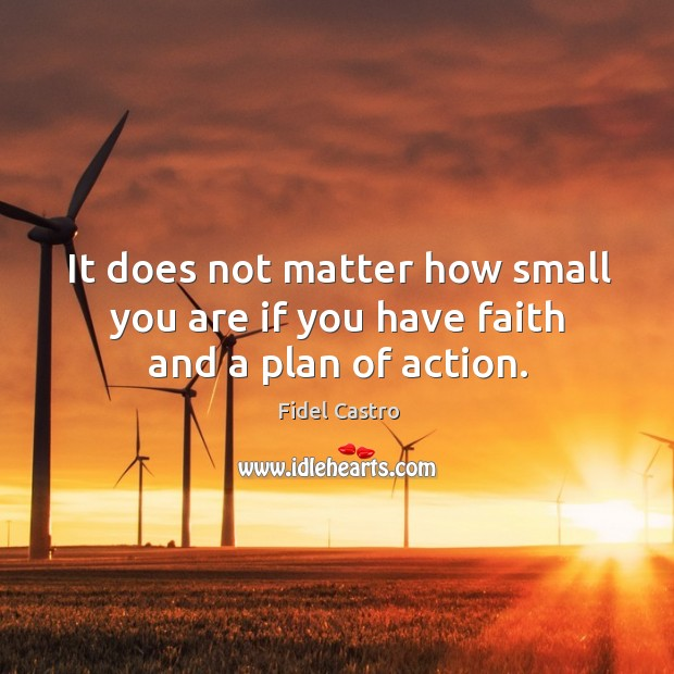 It does not matter how small you are if you have faith and a plan of action. Image