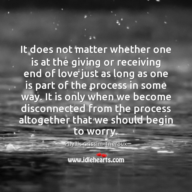 Phyllis Grissim-Theroux Picture Quote image saying: It does not matter whether one is at the giving or receiving