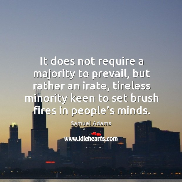 It does not require a majority to prevail, but rather an irate Image