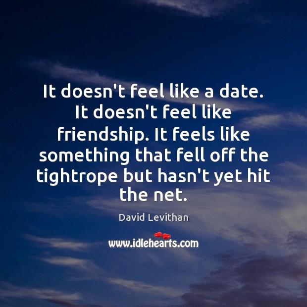 Image, It doesn't feel like a date. It doesn't feel like friendship. It