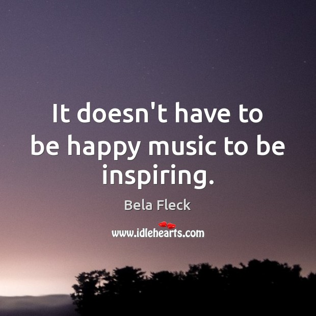 Image, It doesn't have to be happy music to be inspiring.
