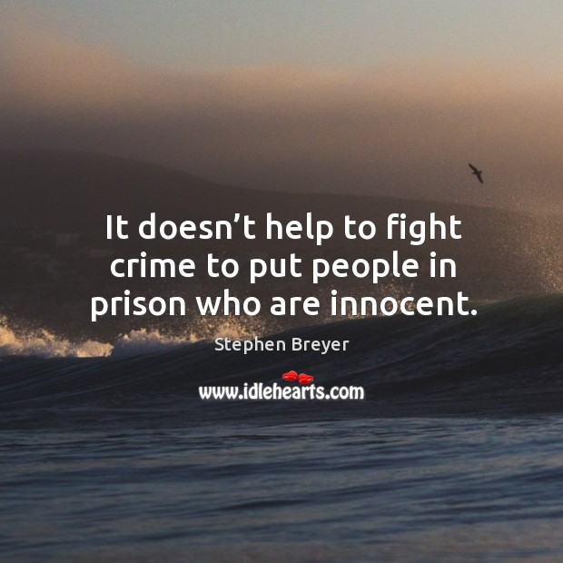 It doesn't help to fight crime to put people in prison who are innocent. Image