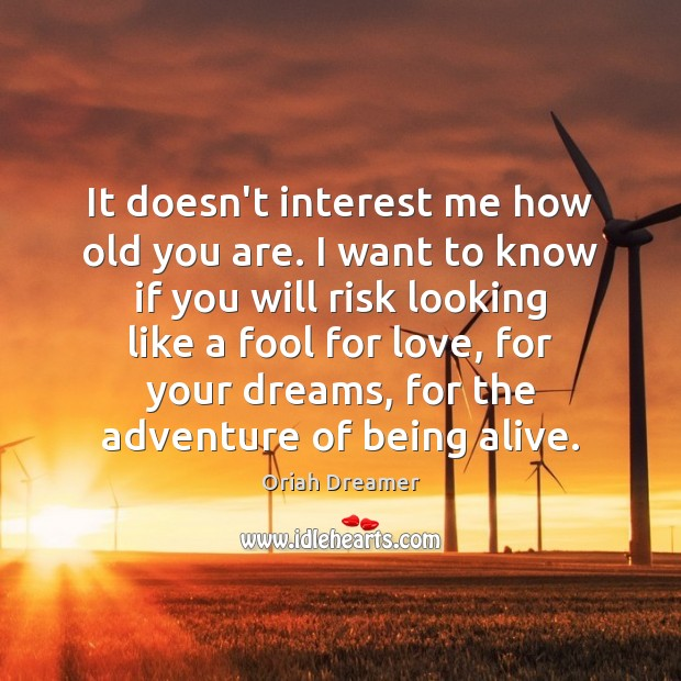 It doesn't interest me how old you are. I want to know Oriah Dreamer Picture Quote