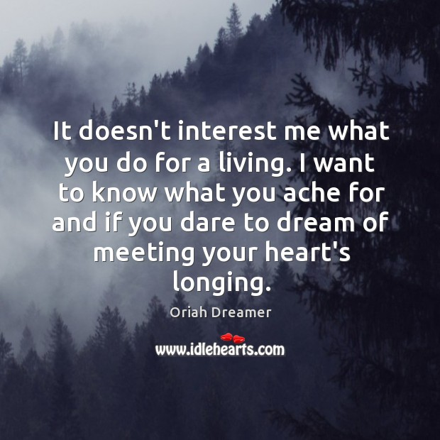 It doesn't interest me what you do for a living. I want Oriah Dreamer Picture Quote