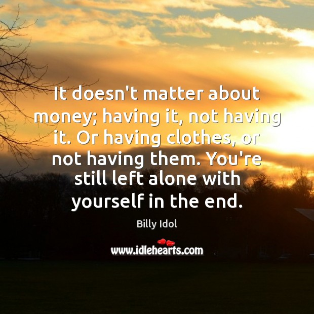 Image, It doesn't matter about money; having it, not having it. Or having