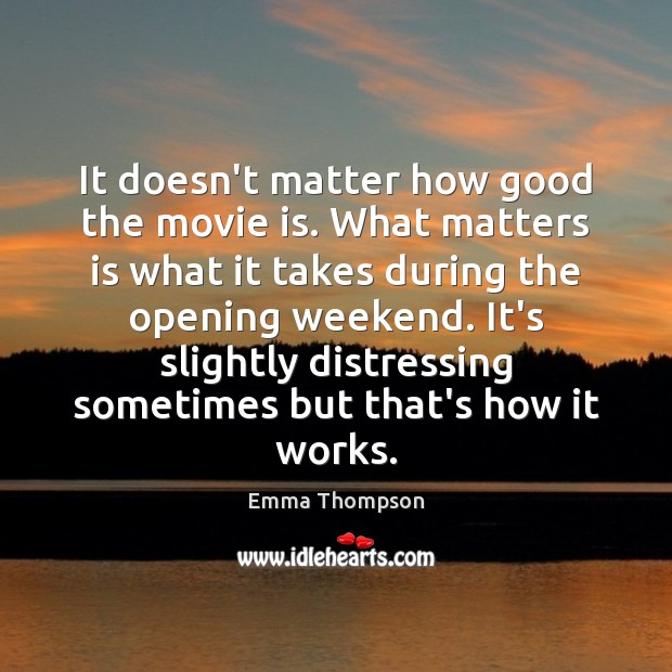 It doesn't matter how good the movie is. What matters is what Image