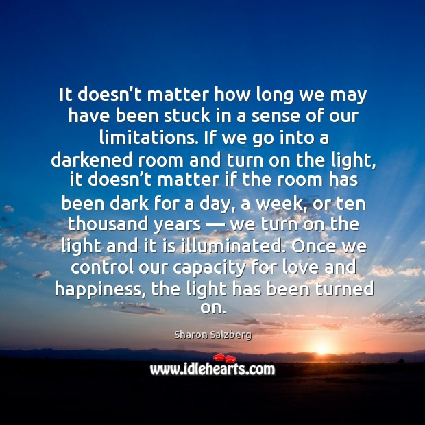It doesn't matter how long we may have been stuck in a sense of our limitations. Image