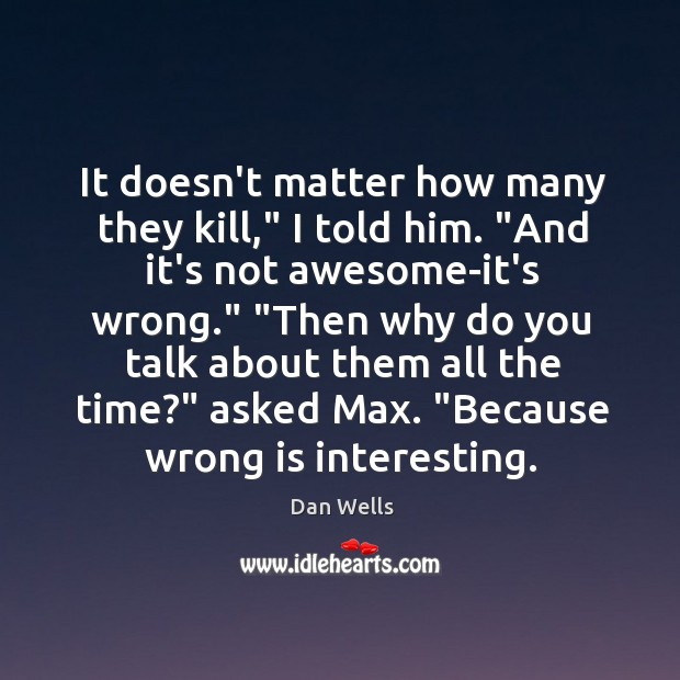 """It doesn't matter how many they kill,"""" I told him. """"And it's Dan Wells Picture Quote"""