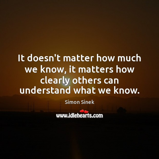 It doesn't matter how much we know, it matters how clearly others Image