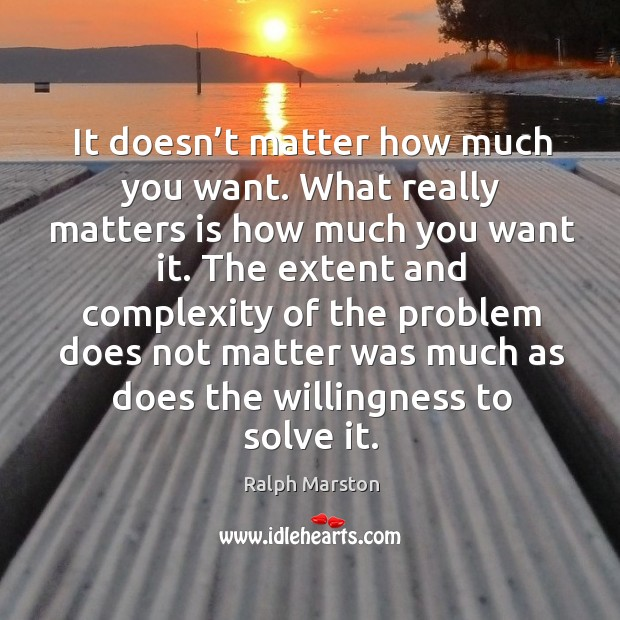 Image, It doesn't matter how much you want. What really matters is how much you want it.