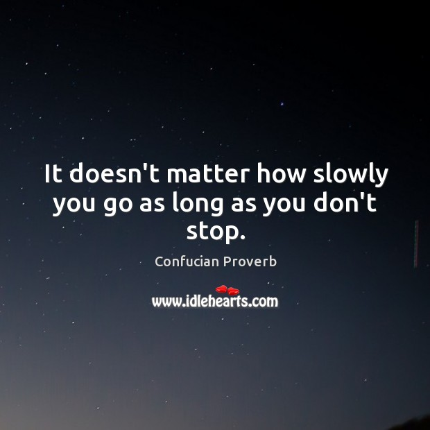It doesn't matter how slowly you go as long as you don't stop. Confucian Proverbs Image