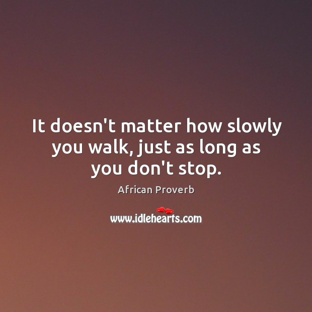 Image, It doesn't matter how slowly you walk, just as long as you don't stop.