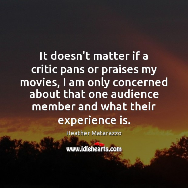 Image, It doesn't matter if a critic pans or praises my movies, I