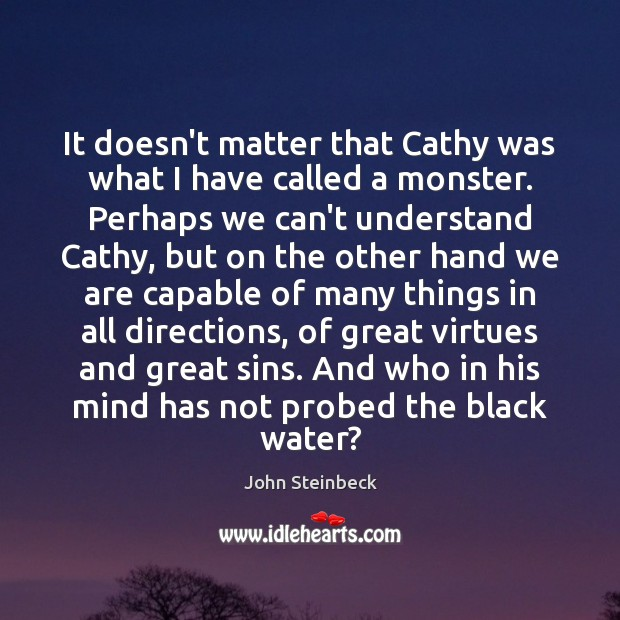 It doesn't matter that Cathy was what I have called a monster. John Steinbeck Picture Quote