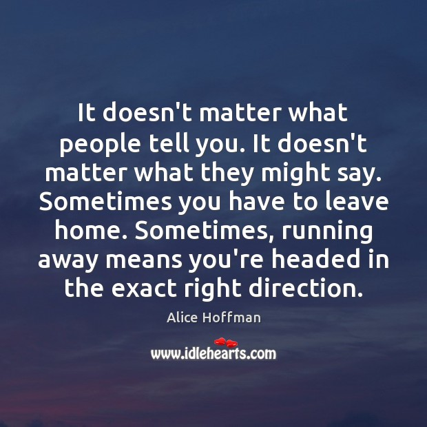It doesn't matter what people tell you. It doesn't matter what they Alice Hoffman Picture Quote