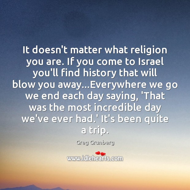 It doesn't matter what religion you are. If you come to Israel Image
