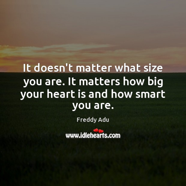 It doesn't matter what size you are. It matters how big your Freddy Adu Picture Quote