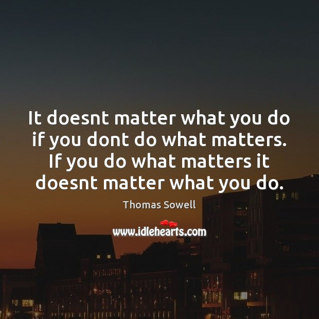 Image, It doesnt matter what you do if you dont do what matters.