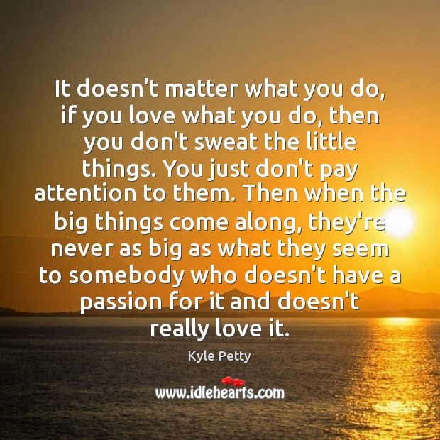 It doesn't matter what you do, if you love what you do, Image
