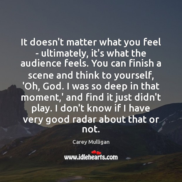 It doesn't matter what you feel – ultimately, it's what the audience Image