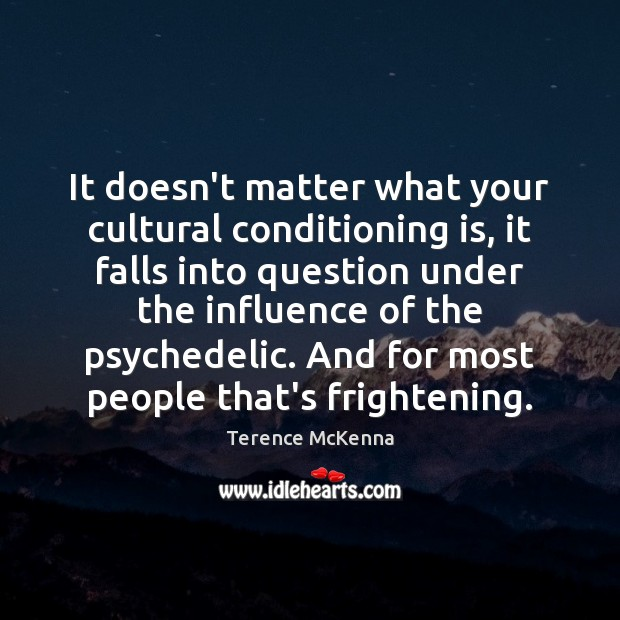 It doesn't matter what your cultural conditioning is, it falls into question Image