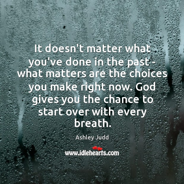 It doesn't matter what you've done in the past – what matters Image