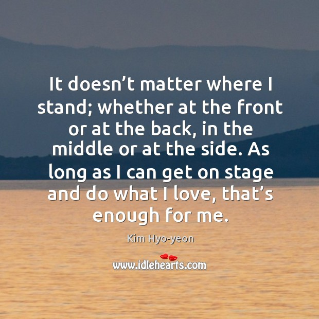 It doesn't matter where I stand; whether at the front or Image