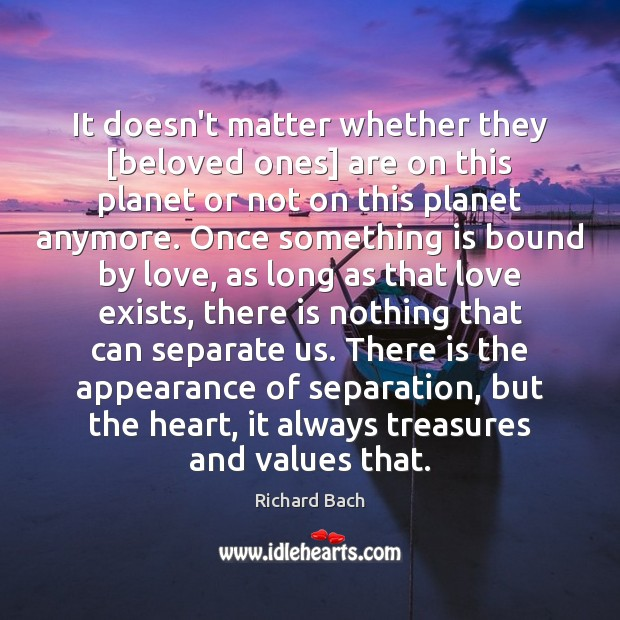 Image, It doesn't matter whether they [beloved ones] are on this planet or