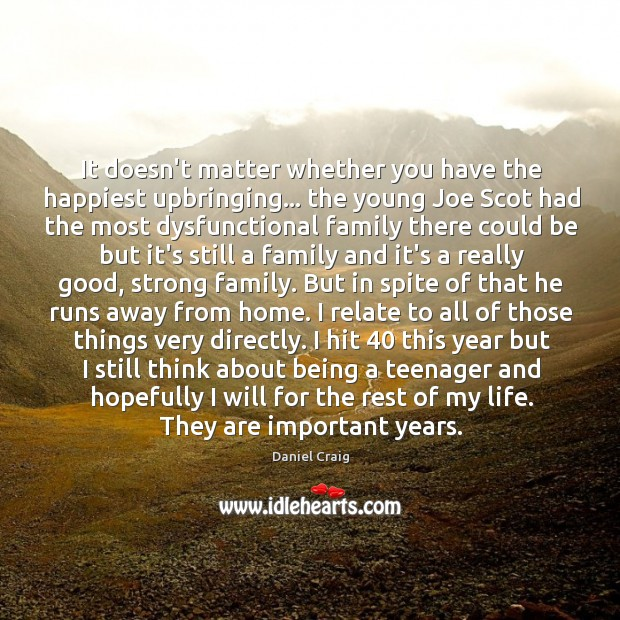 It doesn't matter whether you have the happiest upbringing… the young Joe Image