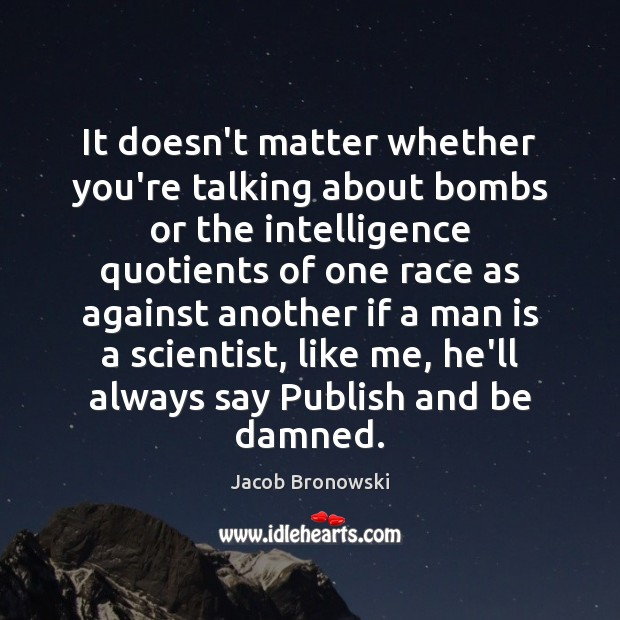 Image, It doesn't matter whether you're talking about bombs or the intelligence quotients