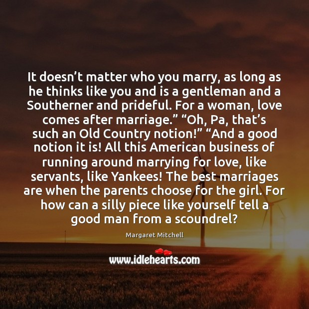 It doesn't matter who you marry, as long as he thinks Margaret Mitchell Picture Quote