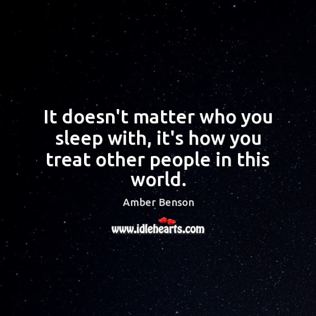 Image, It doesn't matter who you sleep with, it's how you treat other people in this world.