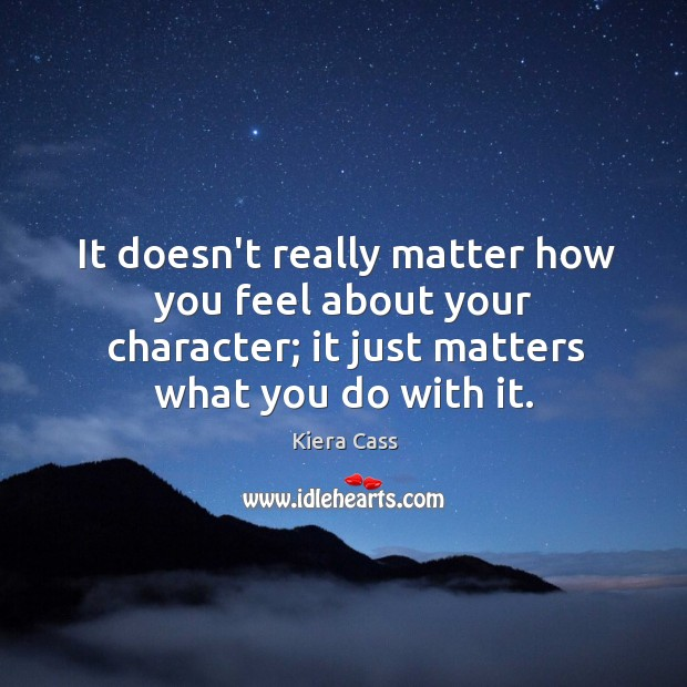 It doesn't really matter how you feel about your character; it just Image