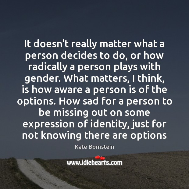 It doesn't really matter what a person decides to do, or how Image