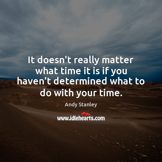 It doesn't really matter what time it is if you haven't determined Image