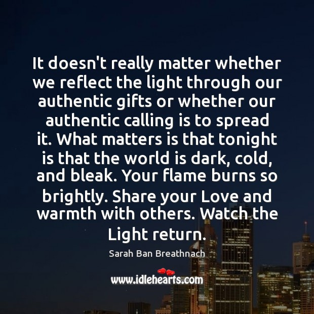 It doesn't really matter whether we reflect the light through our authentic Sarah Ban Breathnach Picture Quote