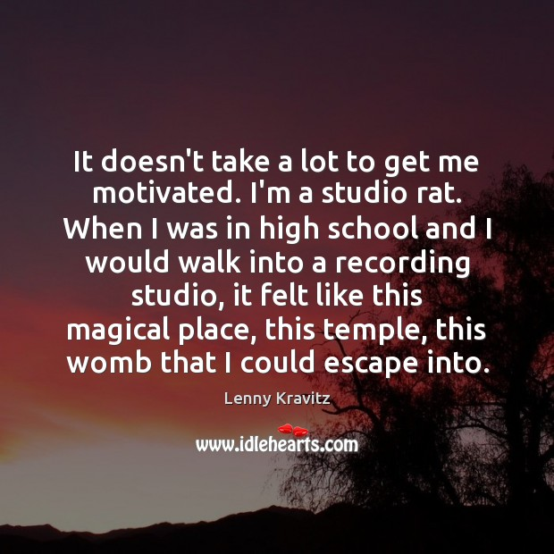 It doesn't take a lot to get me motivated. I'm a studio Lenny Kravitz Picture Quote