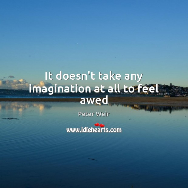 It doesn't take any imagination at all to feel awed Image
