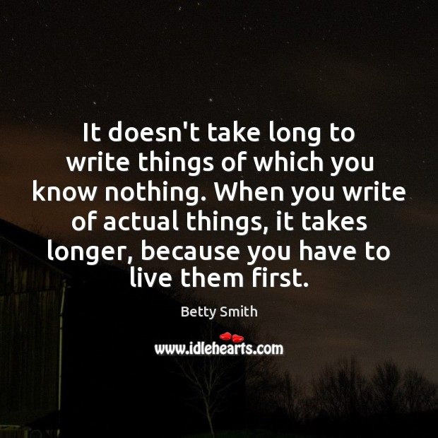 It doesn't take long to write things of which you know nothing. Betty Smith Picture Quote