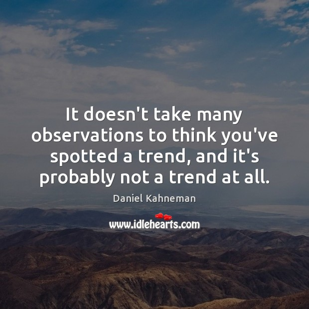 It doesn't take many observations to think you've spotted a trend, and Image