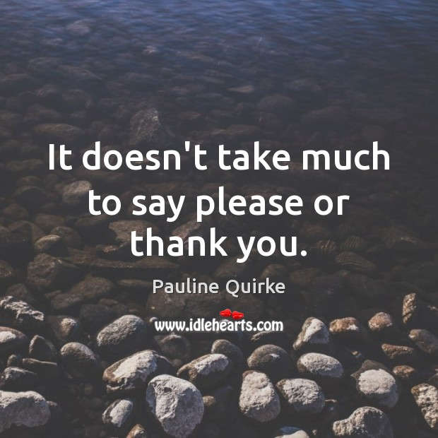 It doesn't take much to say please or thank you. Image