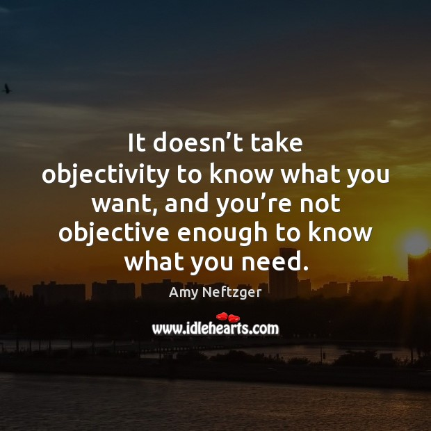 Image, It doesn't take objectivity to know what you want, and you'