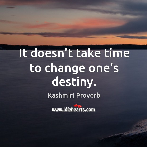 It doesn't take time to change one's destiny. Kashmiri Proverbs Image