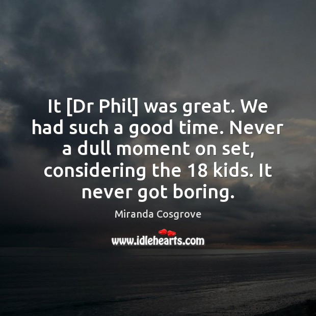 Image, It [Dr Phil] was great. We had such a good time. Never