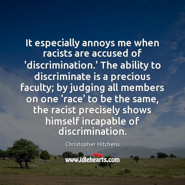Image, It especially annoys me when racists are accused of 'discrimination.' The