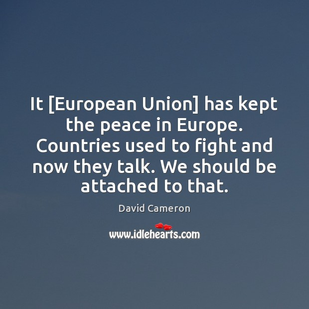 It [European Union] has kept the peace in Europe. Countries used to David Cameron Picture Quote