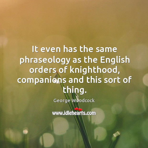 It even has the same phraseology as the english orders of knighthood, companions and this sort of thing. Image