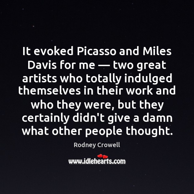 It evoked Picasso and Miles Davis for me — two great artists who Image