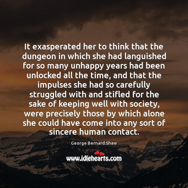 It exasperated her to think that the dungeon in which she had George Bernard Shaw Picture Quote