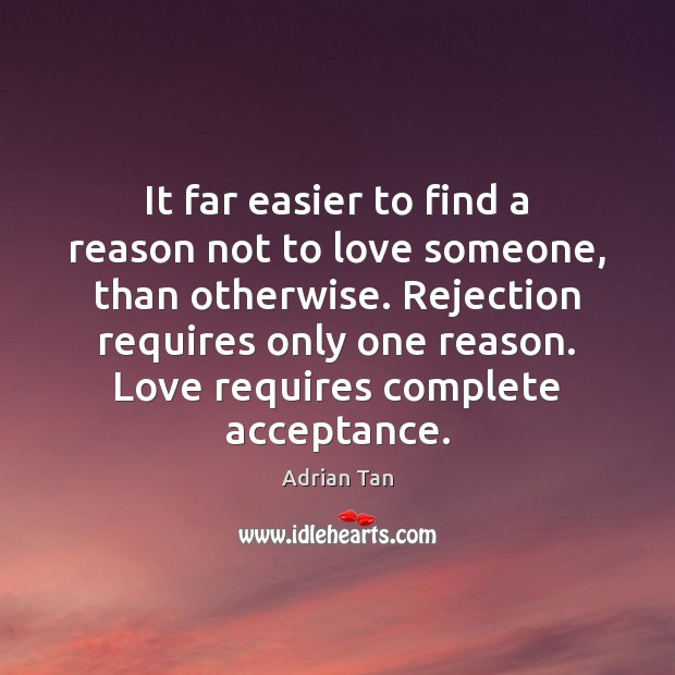 Image, It far easier to find a reason not to love someone, than